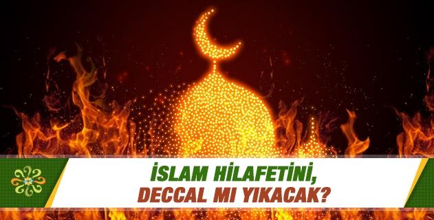 İslam Hilafetini, Deccal mı yıkacak?