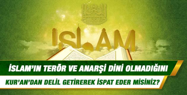 İslam'ın terör dini olmadığını tam aksine terör anarşi ve fitneyi yasakladığını Kur'an'dan delil getirerek ispat eder misiniz?