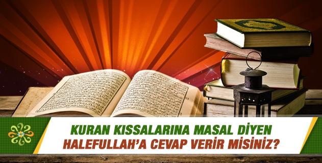 Kuran kıssalarına masal diyen Halefullah'a cevap verir misiniz?
