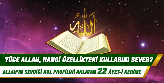 Kur'an ayetlerine göre, Yüce Allah, hangi özelliklere sahip olan kullarını sever?