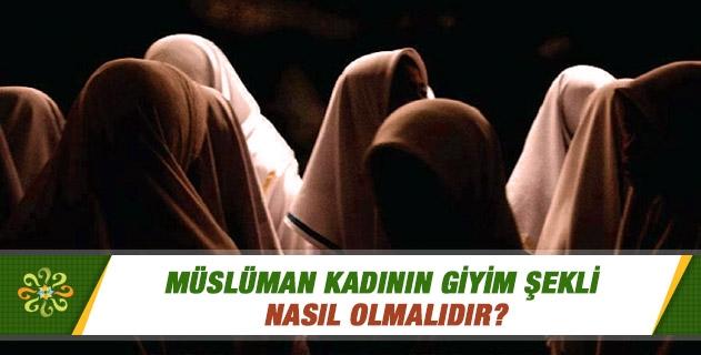 Müslüman kadının giyim şekli nasıl olmalıdır?