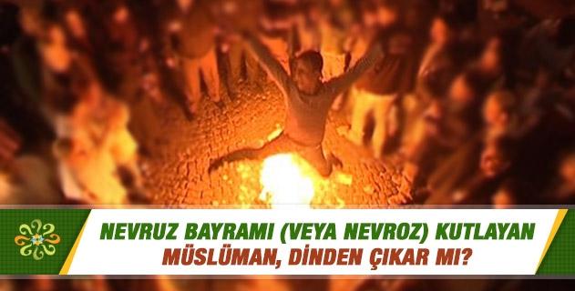 Nevruz Bayramı (veya nevroz) kutlayan Müslüman, dinden çıkar mı?