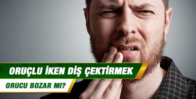 Oruçlu iken diş çektirmek orucu bozar mı?