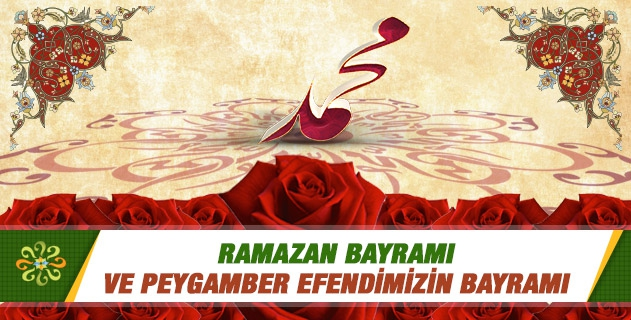 Ramazan Bayramı ve Peygamber Efendimizin Bayramı