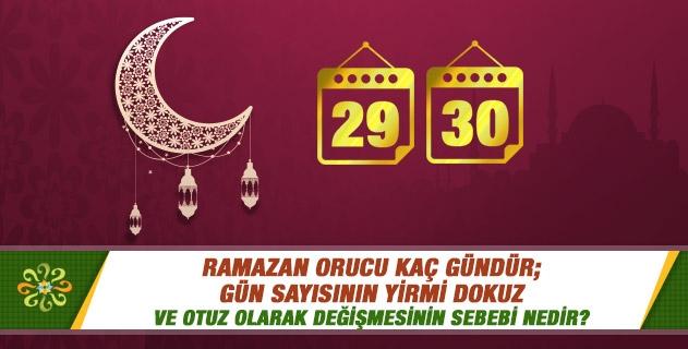 Ramazan orucu kaç gündür; gün sayısının yirmi dokuz ve otuz olarak değişmesinin sebebi nedir?
