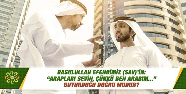 """Rasulullah Efendimiz (sav)'in: """"Arapları sevin, çünkü ben Arabım..."""" buyurduğu doğru mudur?"""