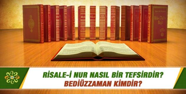 Risale-i Nur nasıl bir tefsirdir, Bediüzzaman kimdir?