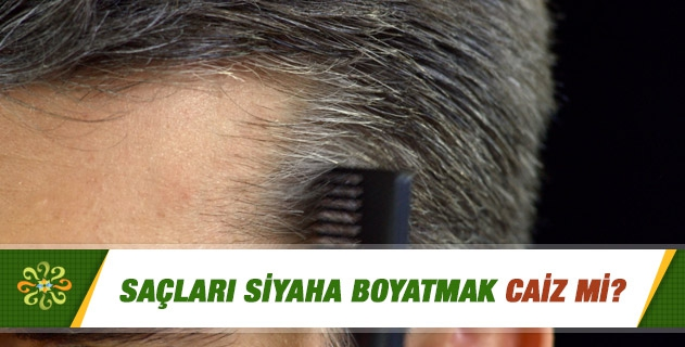 Saçları siyaha boyatmak caiz mi?