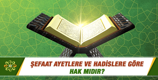 Şefaat ayetlere ve hadislere göre hak mıdır?