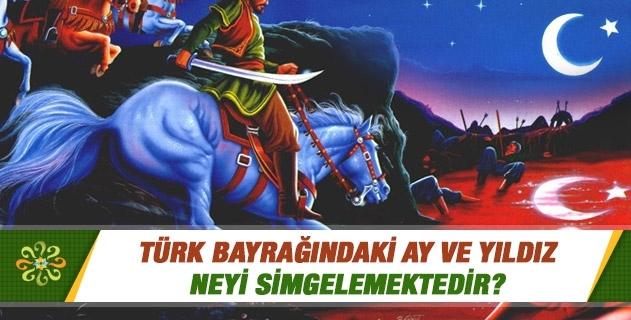 Türk bayrağındaki ay ve yıldız neyi simgelemektedir?