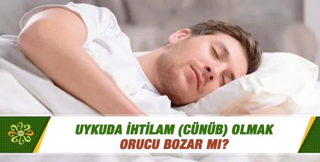 Uykuda ihtilam (cünüb) olmak orucu bozar mı?