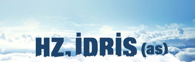Hz. İdris (a.s)'in hayatta olduğu, ölmediği ve göklere yükseldiği söyleniyor, doğru mudur, hayatta ise ne zaman ölecektir? Ayrıca hayatı hakkında kısaca bilgi verir misiniz?